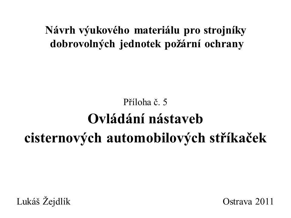 Návrh výukového materiálu pro strojníky dobrovolných jednotek požární ochrany Lukáš Žejdlík Ostrava 2011 Příloha č. 5 Ovládání nástaveb cisternových a