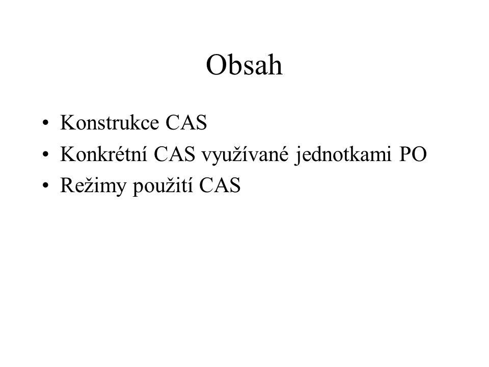 Obsah Konstrukce CAS Konkrétní CAS využívané jednotkami PO Režimy použití CAS