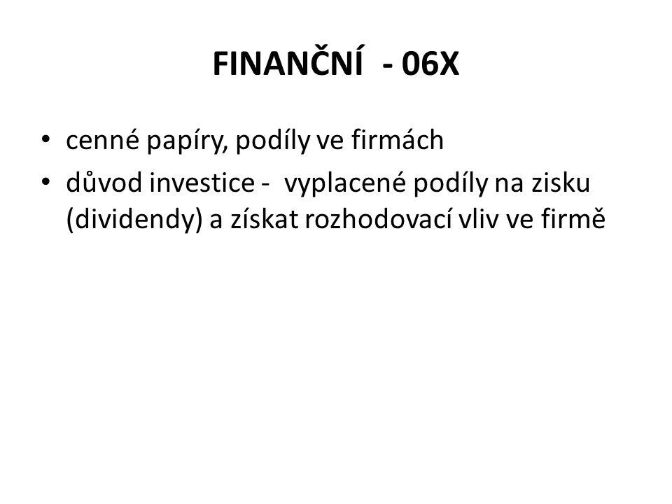 FINANČNÍ - 06X cenné papíry, podíly ve firmách důvod investice - vyplacené podíly na zisku (dividendy) a získat rozhodovací vliv ve firmě