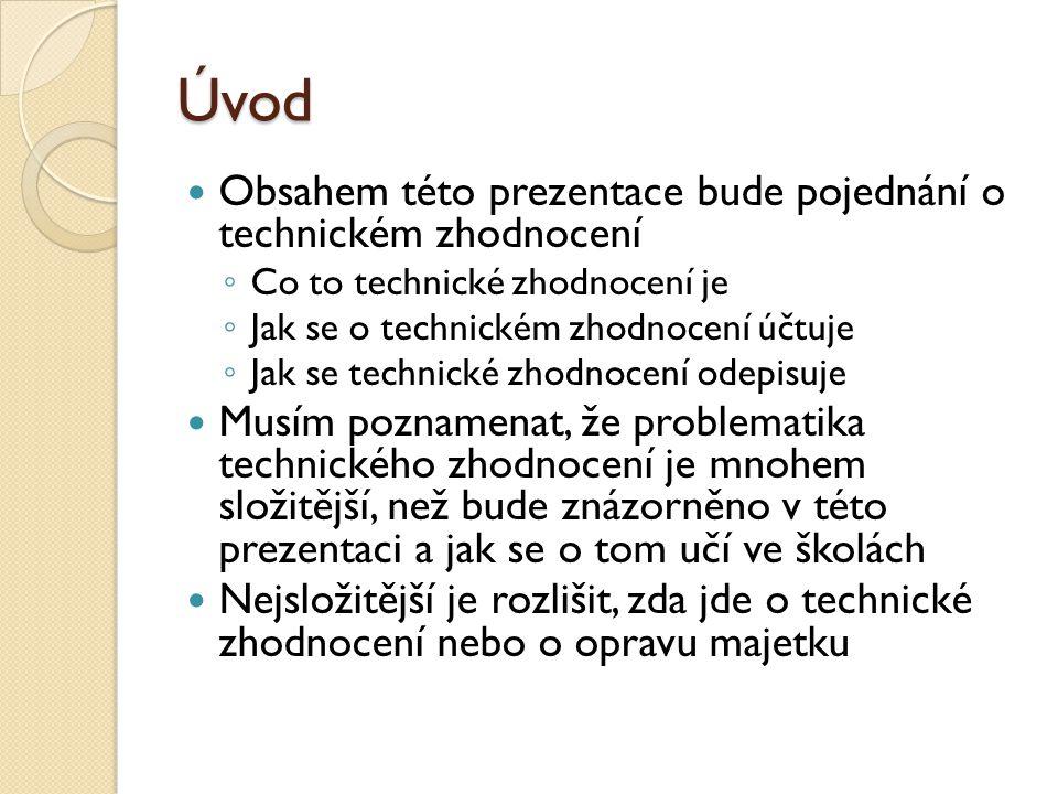 Úvod Obsahem této prezentace bude pojednání o technickém zhodnocení ◦ Co to technické zhodnocení je ◦ Jak se o technickém zhodnocení účtuje ◦ Jak se t