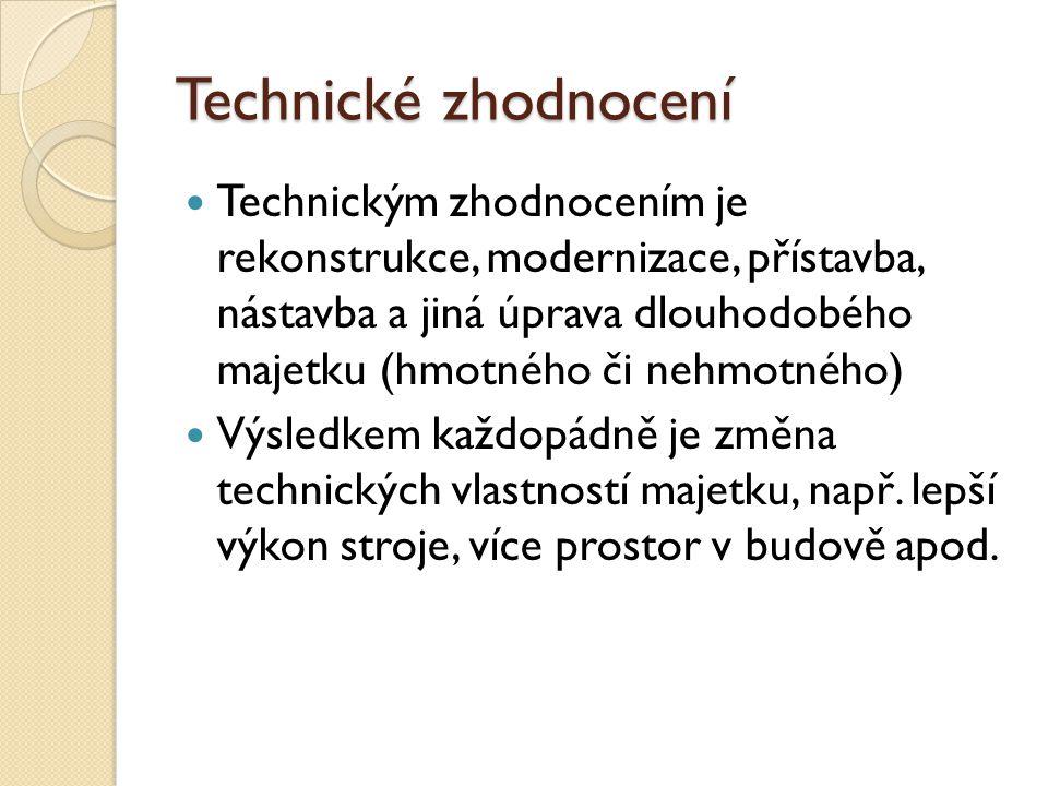 Technické zhodnocení Technickým zhodnocením je rekonstrukce, modernizace, přístavba, nástavba a jiná úprava dlouhodobého majetku (hmotného či nehmotné