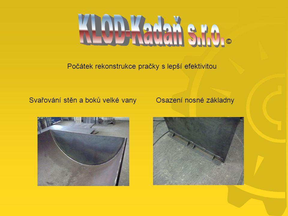© Svařování stěn a boků velké vanyOsazení nosné základny Počátek rekonstrukce pračky s lepší efektivitou