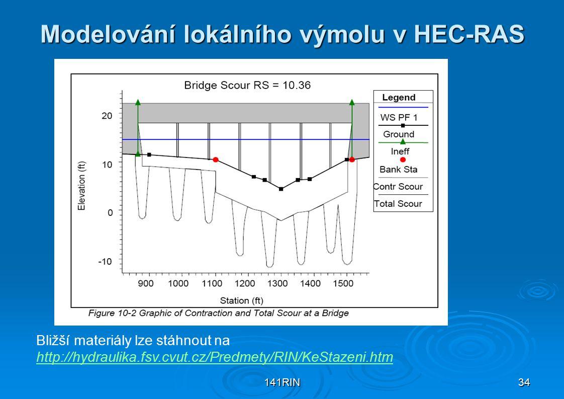 141RIN34 Modelování lokálního výmolu v HEC-RAS Bližší materiály lze stáhnout na http://hydraulika.fsv.cvut.cz/Predmety/RIN/KeStazeni.htm