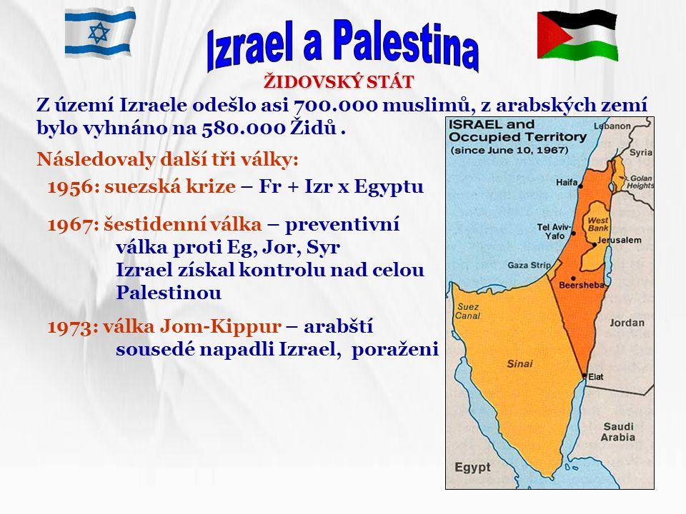 ŽIDOVSKÝ STÁT Z území Izraele odešlo asi 700.000 muslimů, z arabských zemí bylo vyhnáno na 580.000 Židů. Následovaly další tři války: 1956: suezská kr