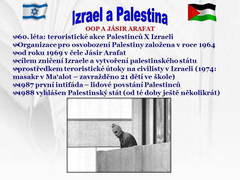 OOP A JÁSIR ARAFAT  60. léta: teroristické akce Palestinců X Izraeli  Organizace pro osvobození Palestiny založena v roce 1964  od roku 1969 v čele