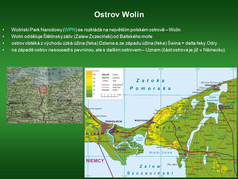 Ostrov Wolin Woliński Park Narodowy (WPN) se rozkládá na největším polském ostrově – Wolin Wolin odděluje Štětínský záliv (Zalew Zczeciński) od Baltsk