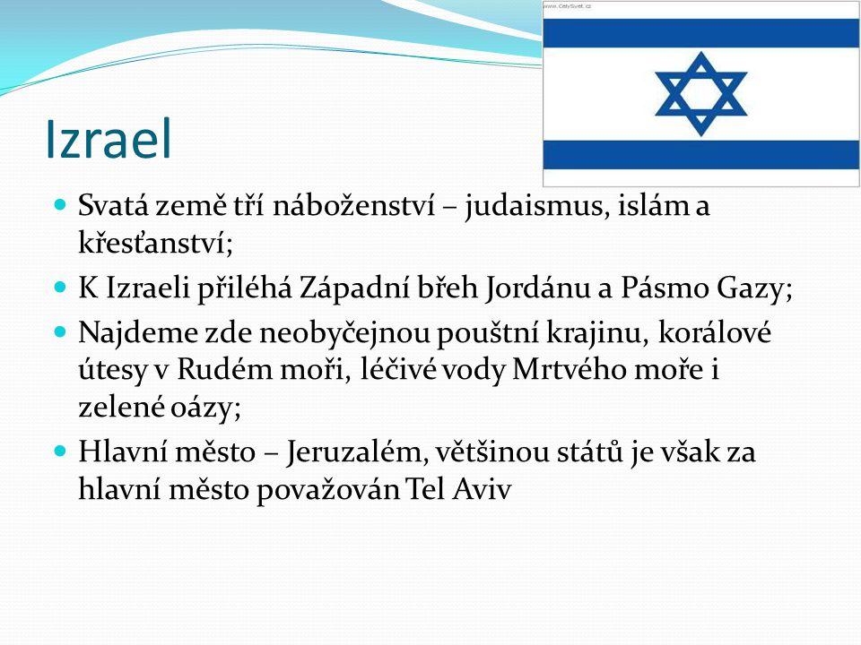 Izrael Svatá země tří náboženství – judaismus, islám a křesťanství; K Izraeli přiléhá Západní břeh Jordánu a Pásmo Gazy; Najdeme zde neobyčejnou poušt