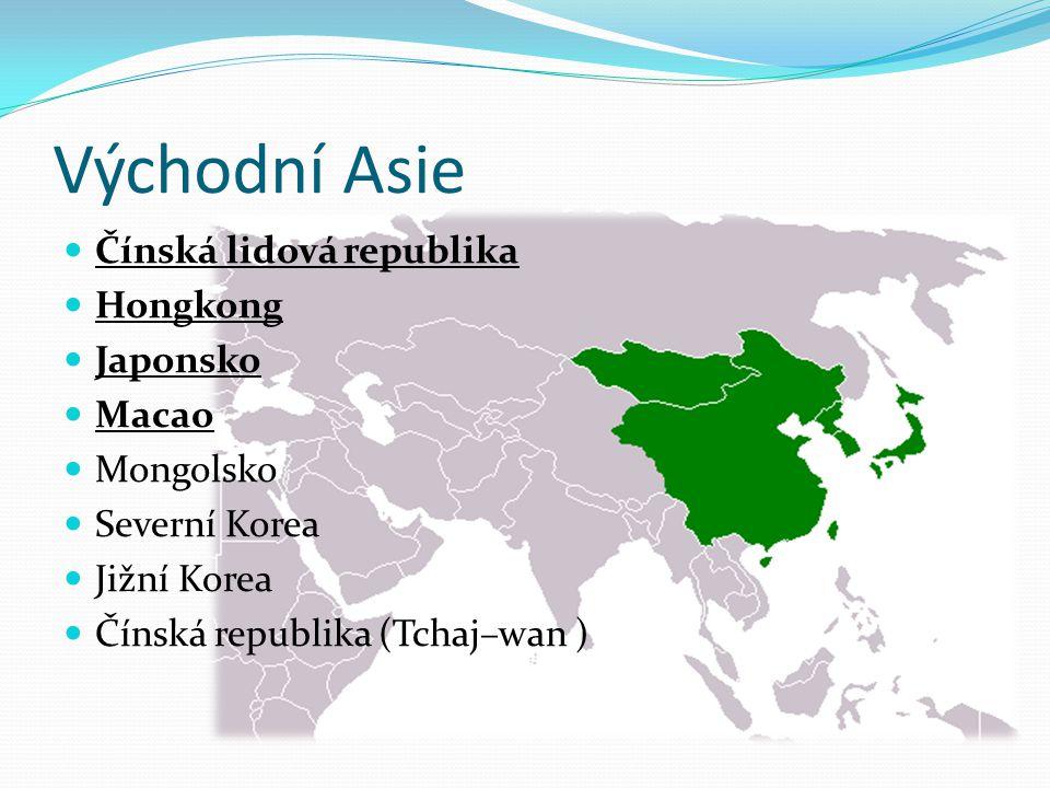 Východní Asie Čínská lidová republika Hongkong Japonsko Macao Mongolsko Severní Korea Jižní Korea Čínská republika (Tchaj–wan )