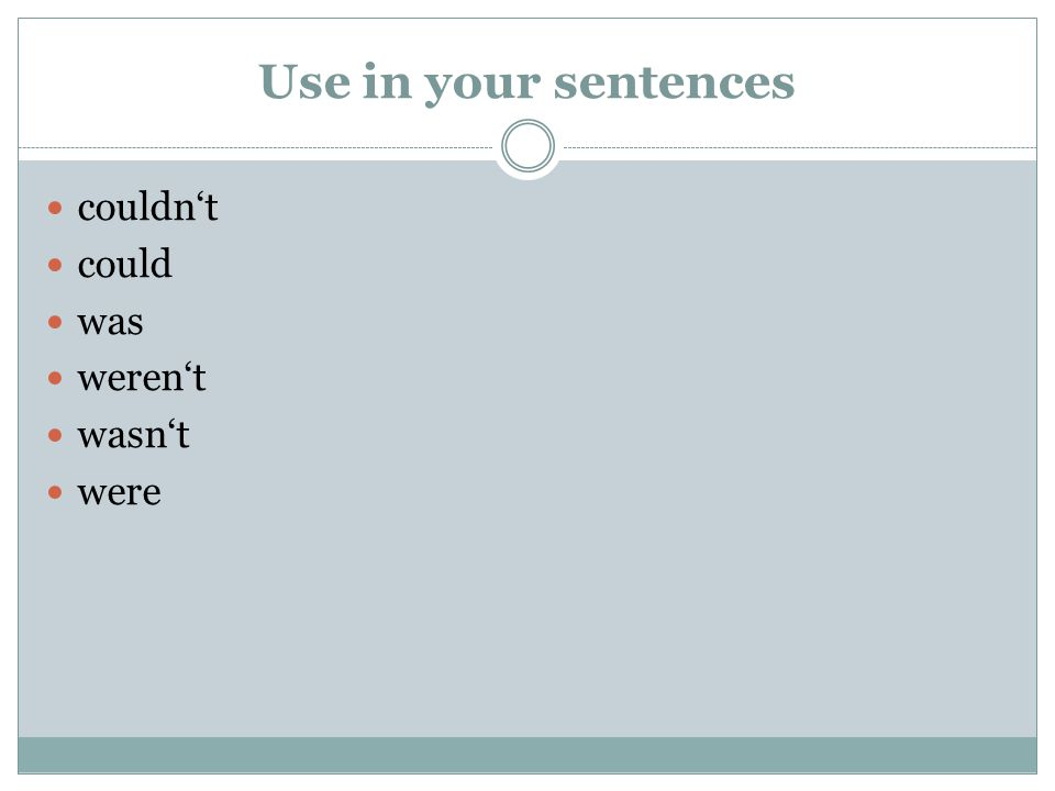 Use in your sentences couldn't could was weren't wasn't were