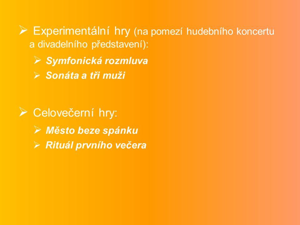  Experimentální hry (na pomezí hudebního koncertu a divadelního představení):  Symfonická rozmluva  Sonáta a tři muži  Celovečerní hry:  Město beze spánku  Rituál prvního večera