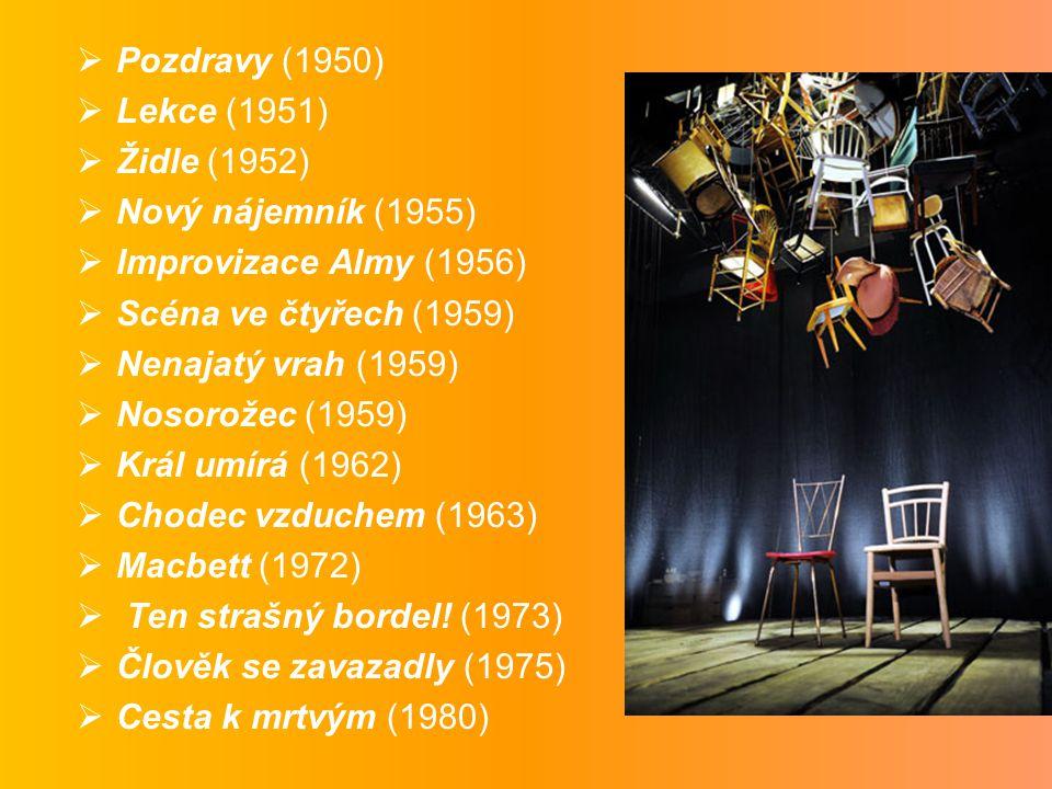  Pozdravy (1950)  Lekce (1951)  Židle (1952)  Nový nájemník (1955)  Improvizace Almy (1956)  Scéna ve čtyřech (1959)  Nenajatý vrah (1959)  Nosorožec (1959)  Král umírá (1962)  Chodec vzduchem (1963)  Macbett (1972)  Ten strašný bordel.