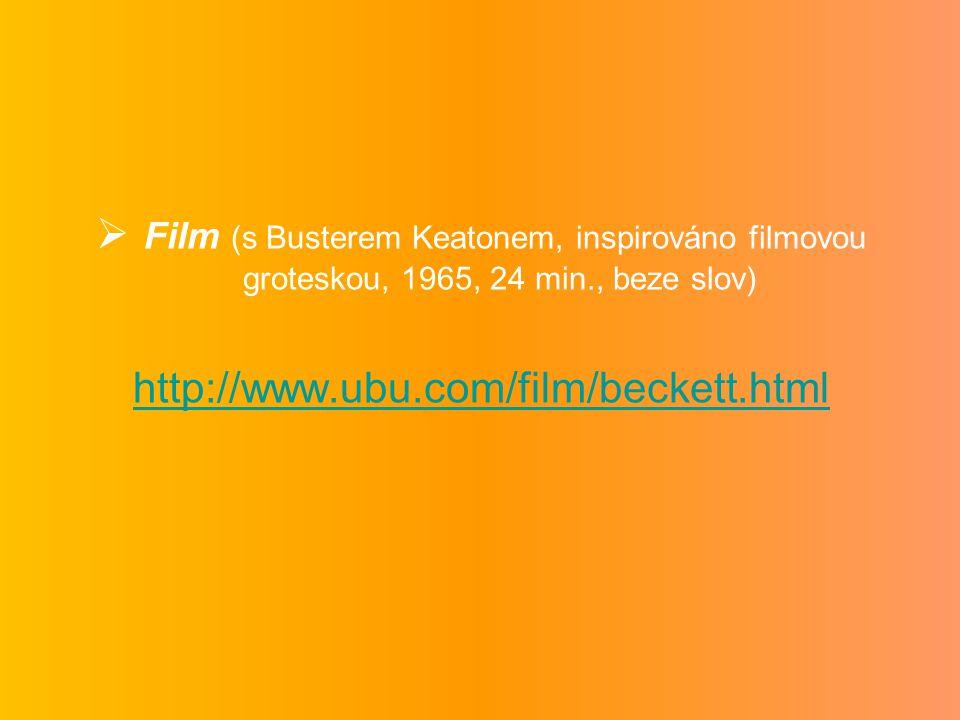  Film (s Busterem Keatonem, inspirováno filmovou groteskou, 1965, 24 min., beze slov) http://www.ubu.com/film/beckett.html