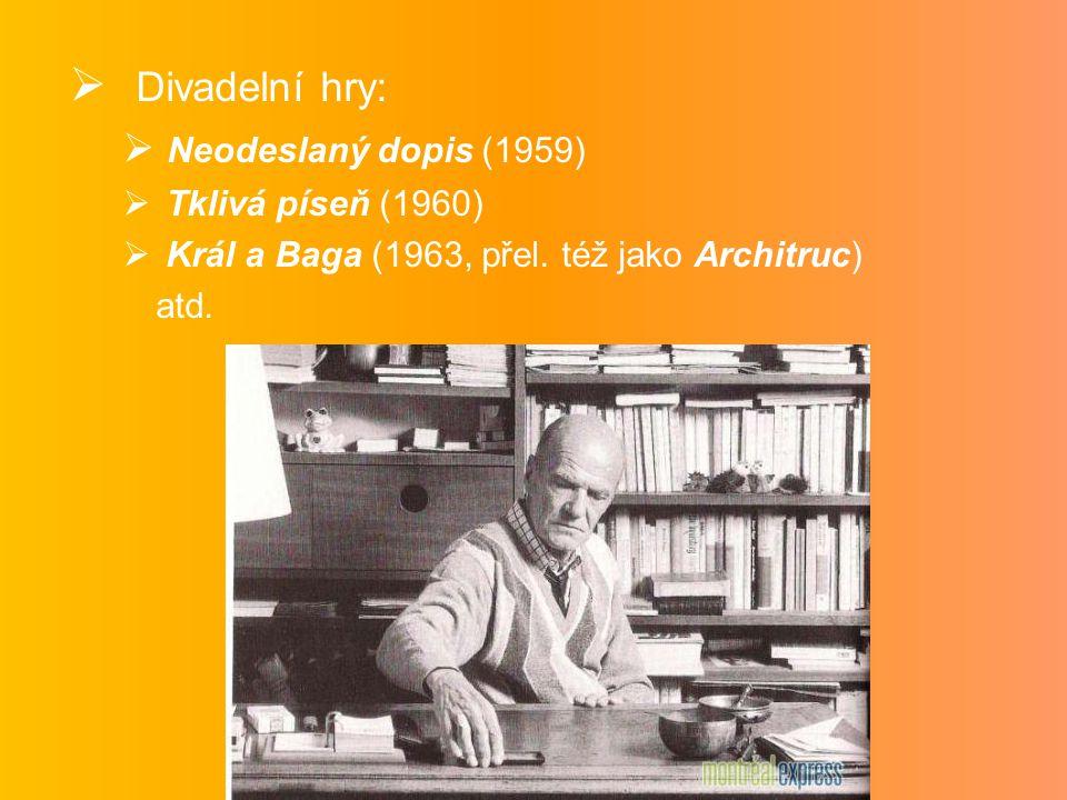  Divadelní hry:  Neodeslaný dopis (1959)  Tklivá píseň (1960)  Král a Baga (1963, přel. též jako Architruc) atd.