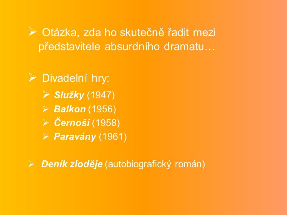  Otázka, zda ho skutečně řadit mezi představitele absurdního dramatu…  Divadelní hry:  Služky (1947)  Balkon (1956)  Černoši (1958)  Paravány (1