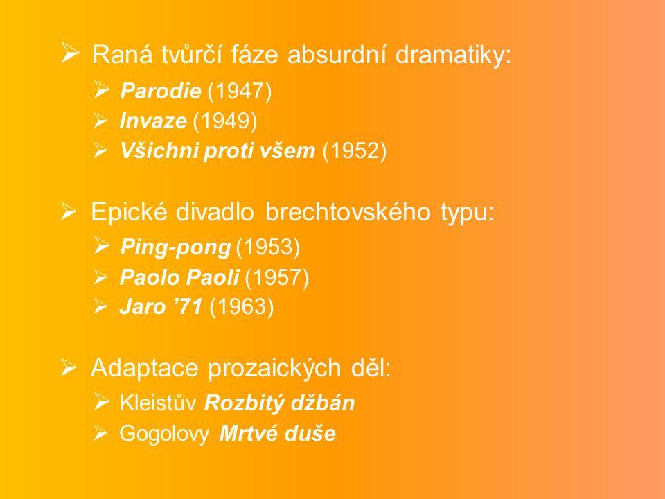  Raná tvůrčí fáze absurdní dramatiky:  Parodie (1947)  Invaze (1949)  Všichni proti všem (1952)  Epické divadlo brechtovského typu:  Ping-pong (
