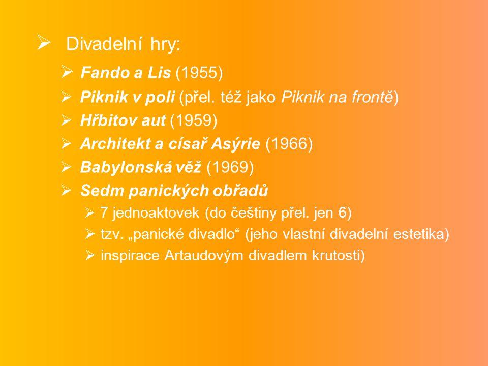  Divadelní hry:  Fando a Lis (1955)  Piknik v poli (přel. též jako Piknik na frontě)  Hřbitov aut (1959)  Architekt a císař Asýrie (1966)  Babyl