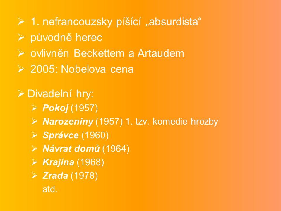 """ 1. nefrancouzsky píšící """"absurdista""""  původně herec  ovlivněn Beckettem a Artaudem  2005: Nobelova cena  Divadelní hry:  Pokoj (1957)  Narozen"""