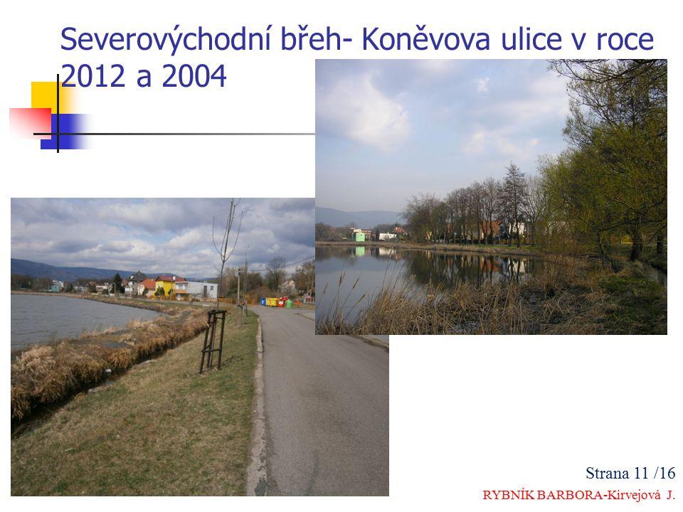 Severovýchodní břeh- Koněvova ulice v roce 2012 a 2004 Strana 11 /16 RYBNÍK BARBORA-Kirvejová J.