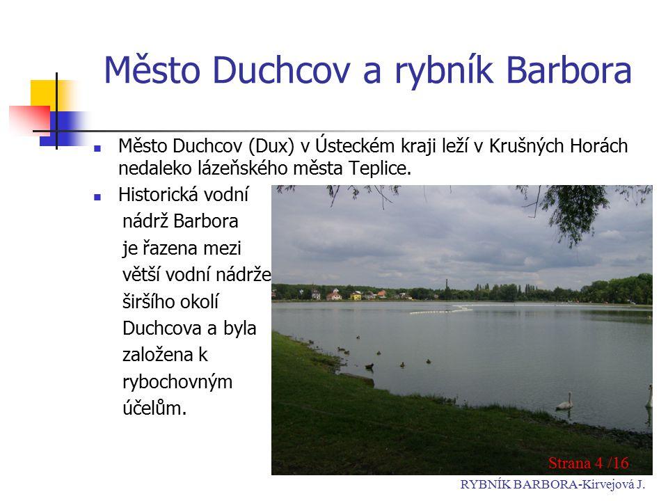 Město Duchcov a rybník Barbora Město Duchcov (Dux) v Ústeckém kraji leží v Krušných Horách nedaleko lázeňského města Teplice.