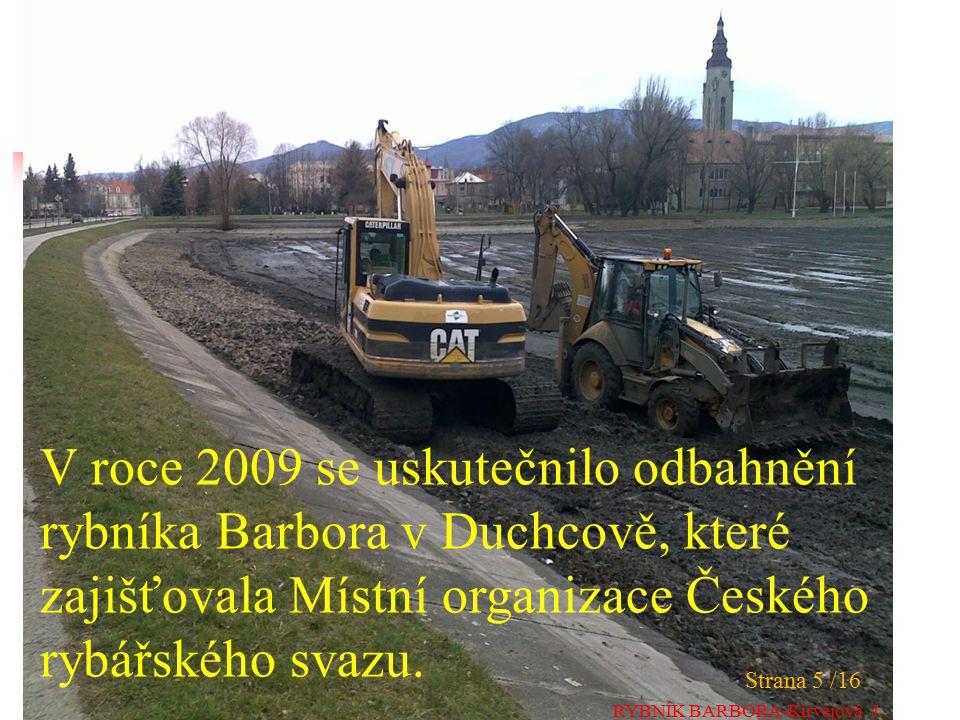 V roce 2009 se uskutečnilo odbahnění rybníka Barbora v Duchcově, které zajišťovala Místní organizace Českého rybářského svazu.