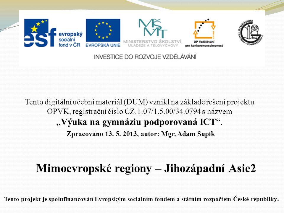 """Mimoevropské regiony – Jihozápadní Asie2 Tento digitální učební materiál (DUM) vznikl na základě řešení projektu OPVK, registrační číslo CZ.1.07/1.5.00/34.0794 s názvem """"Výuka na gymnáziu podporovaná ICT ."""