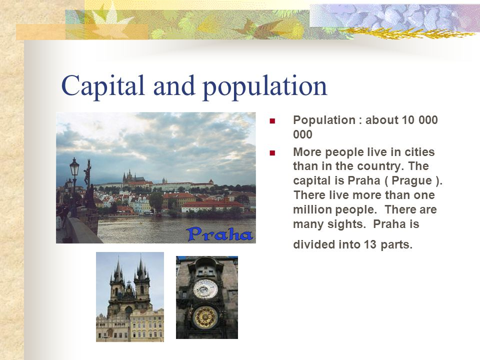 Capital and population Population : about 10 000 000 More people live in cities than in the country.