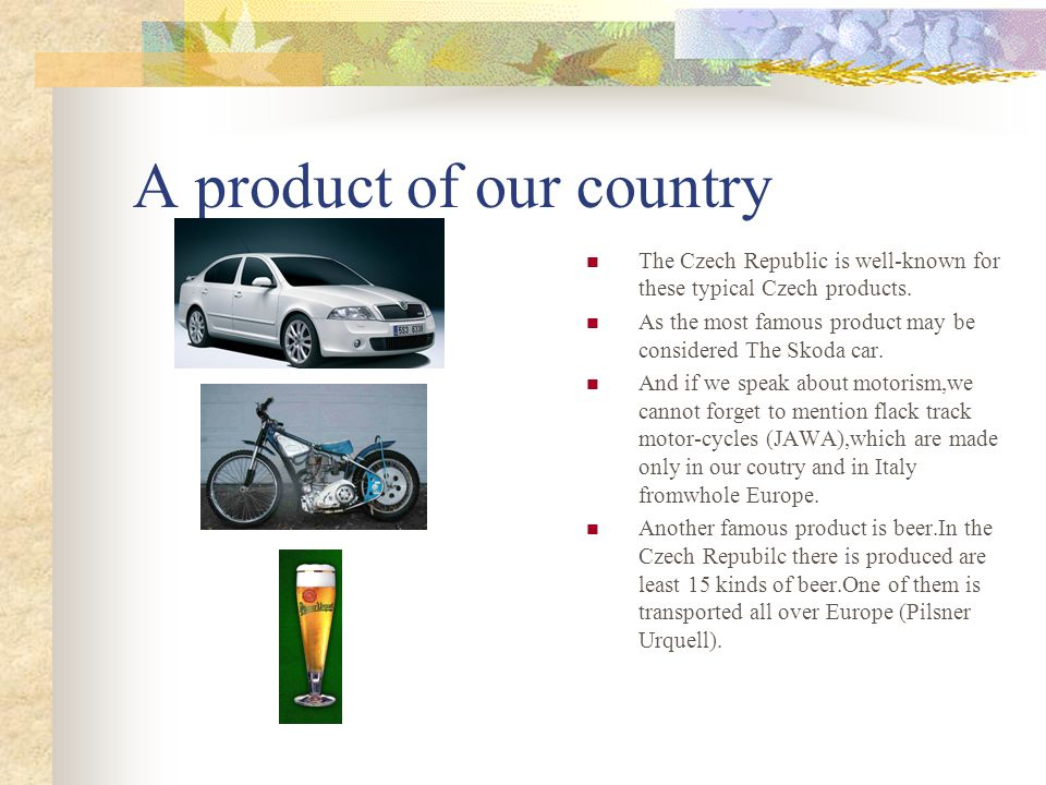 A product of our country The Czech Republic is well-known for these typical Czech products.