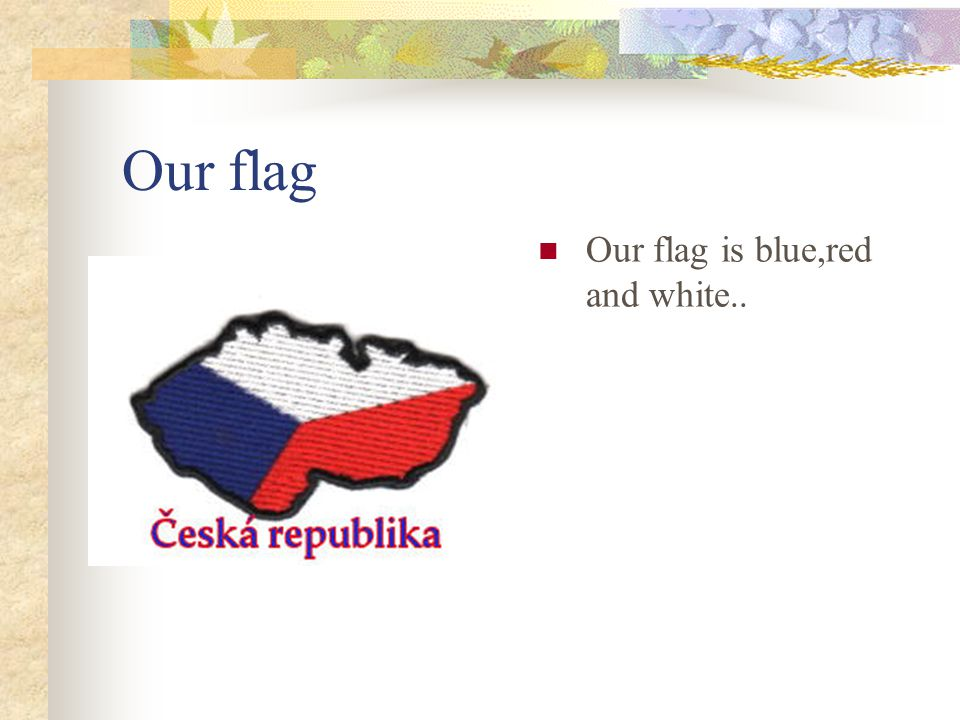 Our flag Our flag is blue,red and white..