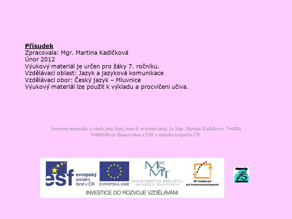 Přísudek Zpracovala: Mgr. Martina Kadlčková Únor 2012 Výukový materiál je určen pro žáky 7. ročníku. Vzdělávací oblast: Jazyk a jazyková komunikace Vz
