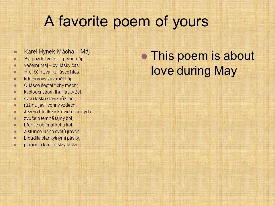 A favorite poem of yours Karel Hynek Mácha – Máj Byl pozdní večer – první máj – večerní máj – byl lásky čas.
