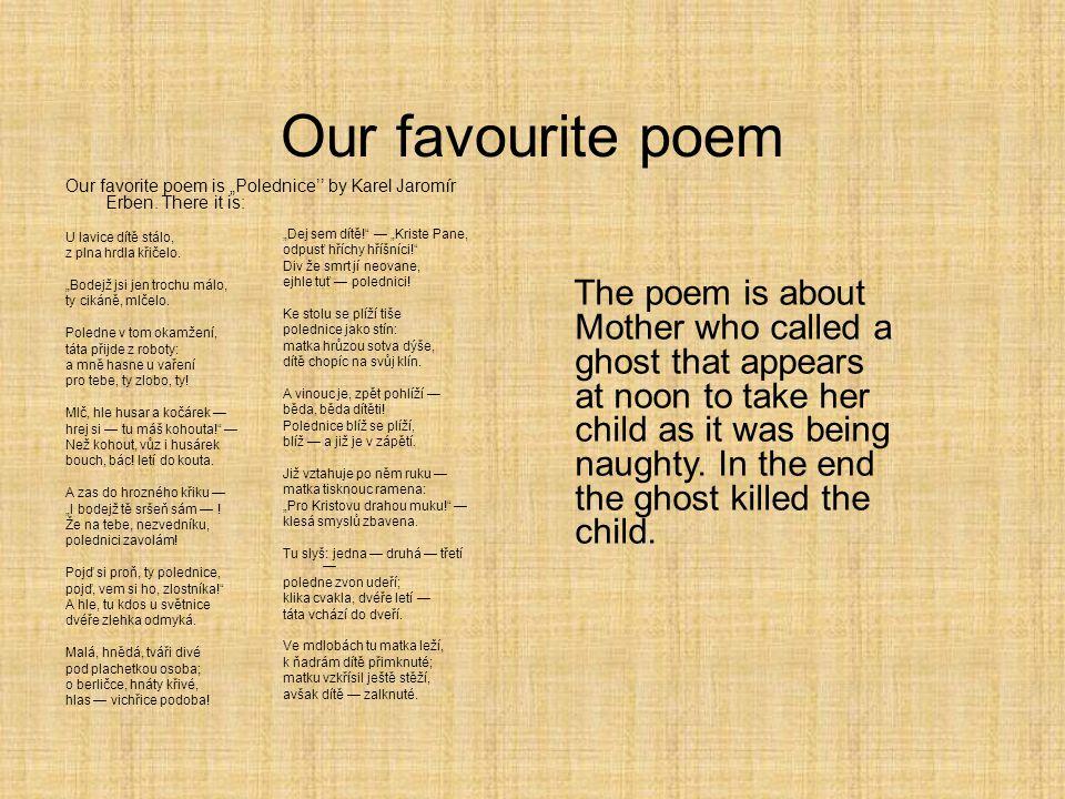 """Our favourite poem Our favorite poem is """"Polednice'' by Karel Jaromír Erben."""