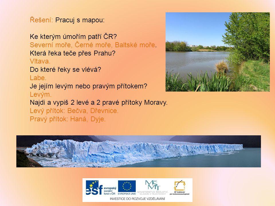 Řešení: Pracuj s mapou: Ke kterým úmořím patří ČR? Severní moře, Černé moře, Baltské moře. Která řeka teče přes Prahu? Vltava. Do které řeky se vlévá?