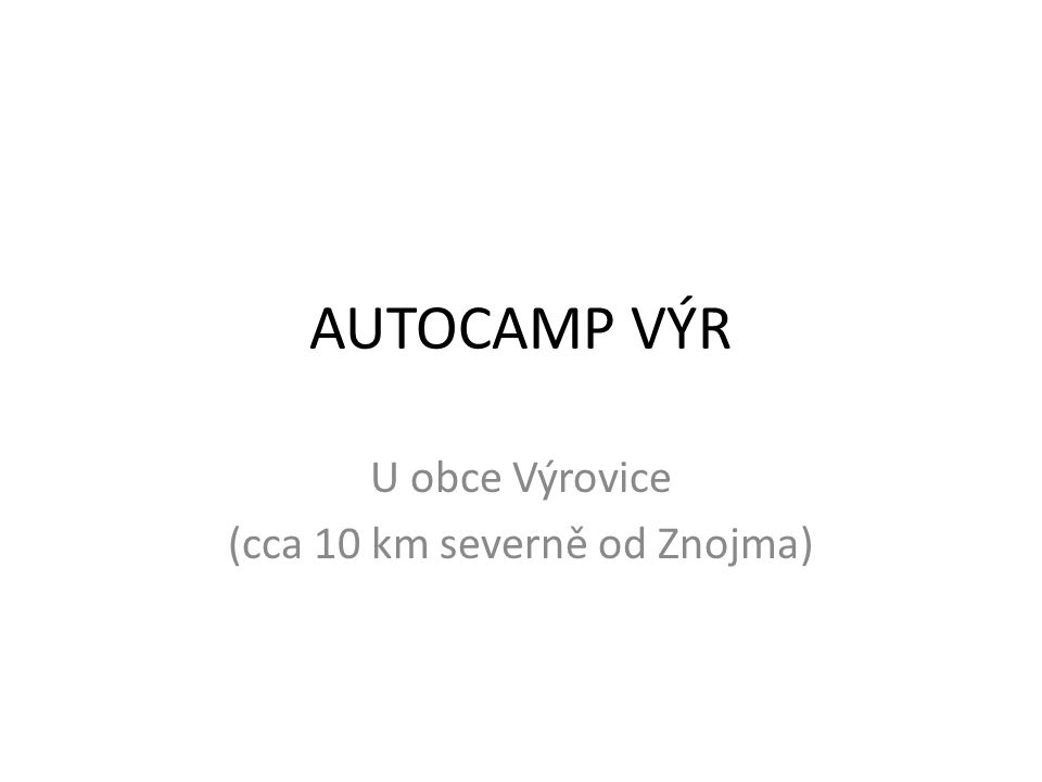 AUTOCAMP VÝR U obce Výrovice (cca 10 km severně od Znojma)