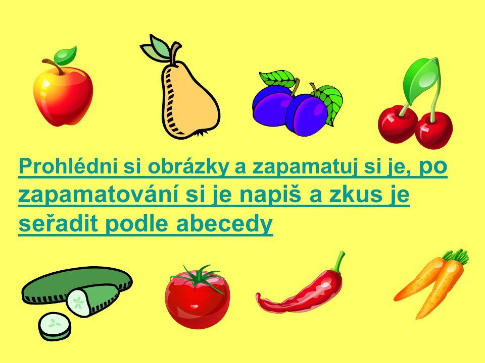 Kontrola: Slova seřazená podle abecedy: jablko, hruška, švestky, třešně okurka, rajče, paprika, mrkev 1.hruška 2.