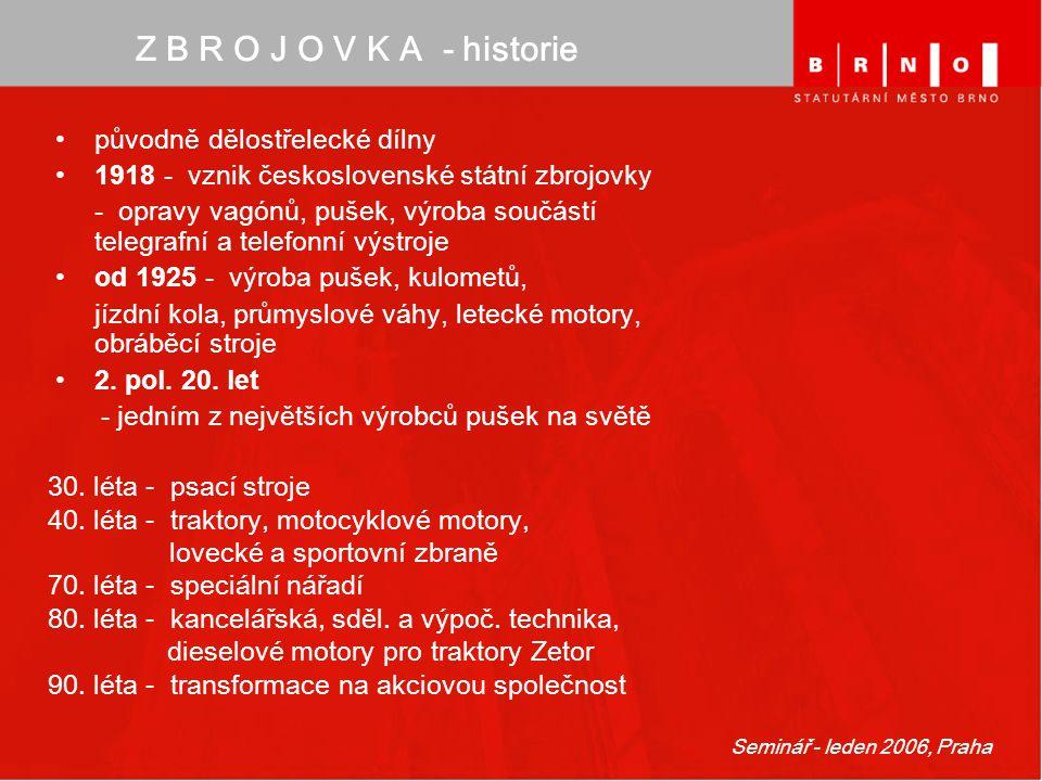 Seminář - leden 2006, Praha Z B R O J O V K A - historie původně dělostřelecké dílny 1918 - vznik československé státní zbrojovky - opravy vagónů, puš