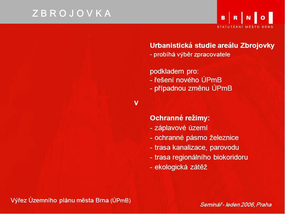 Seminář - leden 2006, Praha Z B R O J O V K A Výřez Územního plánu města Brna (ÚPmB) V Urbanistická studie areálu Zbrojovky - probíhá výběr zpracovate