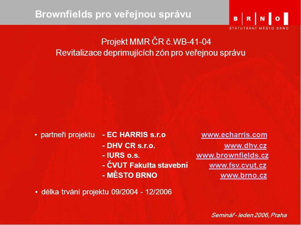 Seminář - leden 2006, Praha Brownfields pro veřejnou správu Projekt MMR ČR č.WB-41-04 Revitalizace deprimujících zón pro veřejnou správu partneři proj