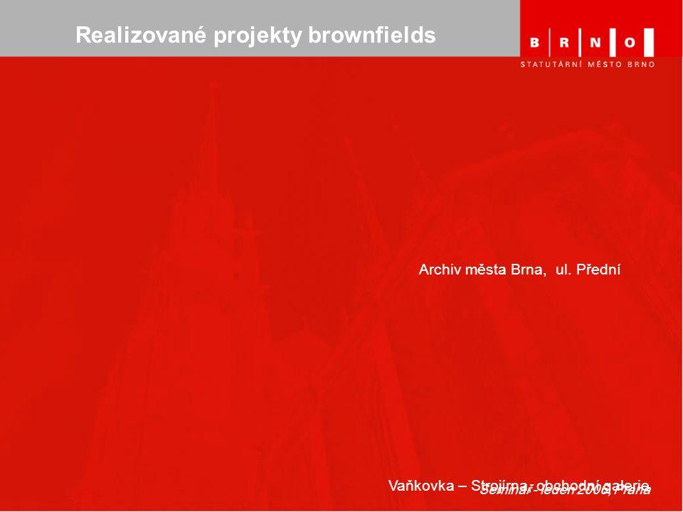 Seminář - leden 2006, Praha Realizované projekty brownfields Vaňkovka – Strojírna, obchodní galerie Archiv města Brna, ul. Přední