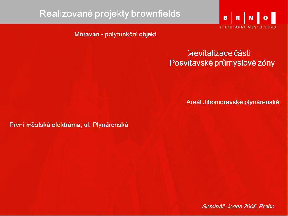 Seminář - leden 2006, Praha Realizované projekty brownfields Areál Jihomoravské plynárenské První městská elektrárna, ul. Plynárenská  revitalizace č