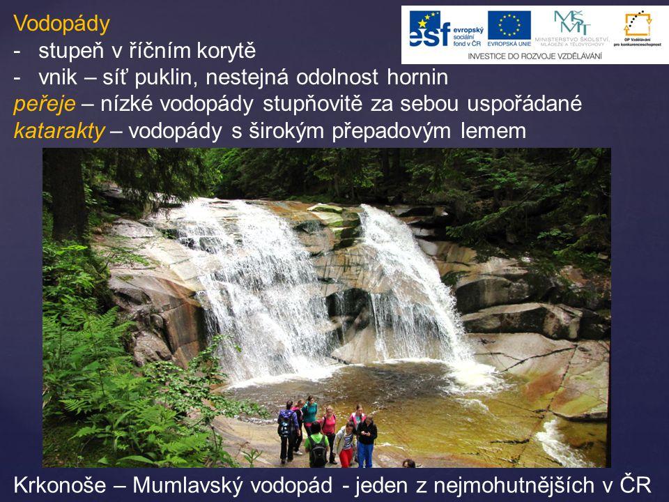 Vodopády -stupeň v říčním korytě -vnik – síť puklin, nestejná odolnost hornin peřeje – nízké vodopády stupňovitě za sebou uspořádané katarakty – vodop