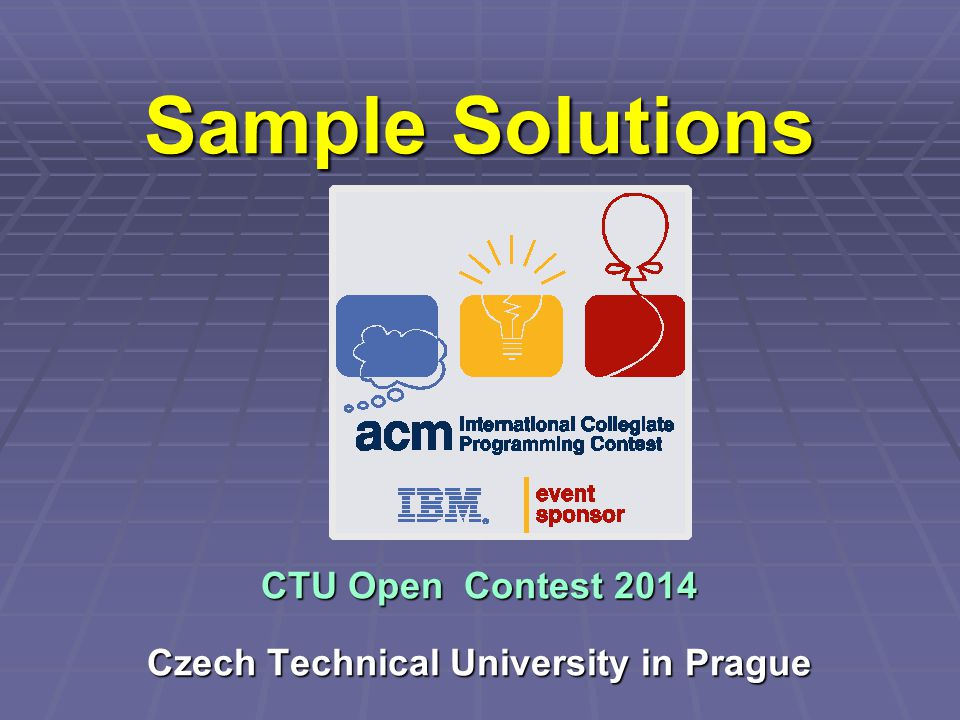 Sample Solutions CTU Open Contest 2014 Czech Technical University in Prague