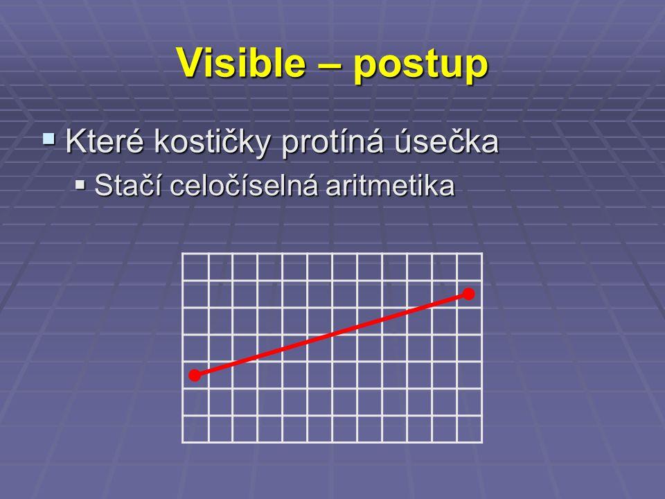 Visible – postup  Které kostičky protíná úsečka  Stačí celočíselná aritmetika