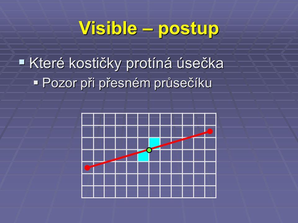 Visible – postup  Které kostičky protíná úsečka  Pozor při přesném průsečíku