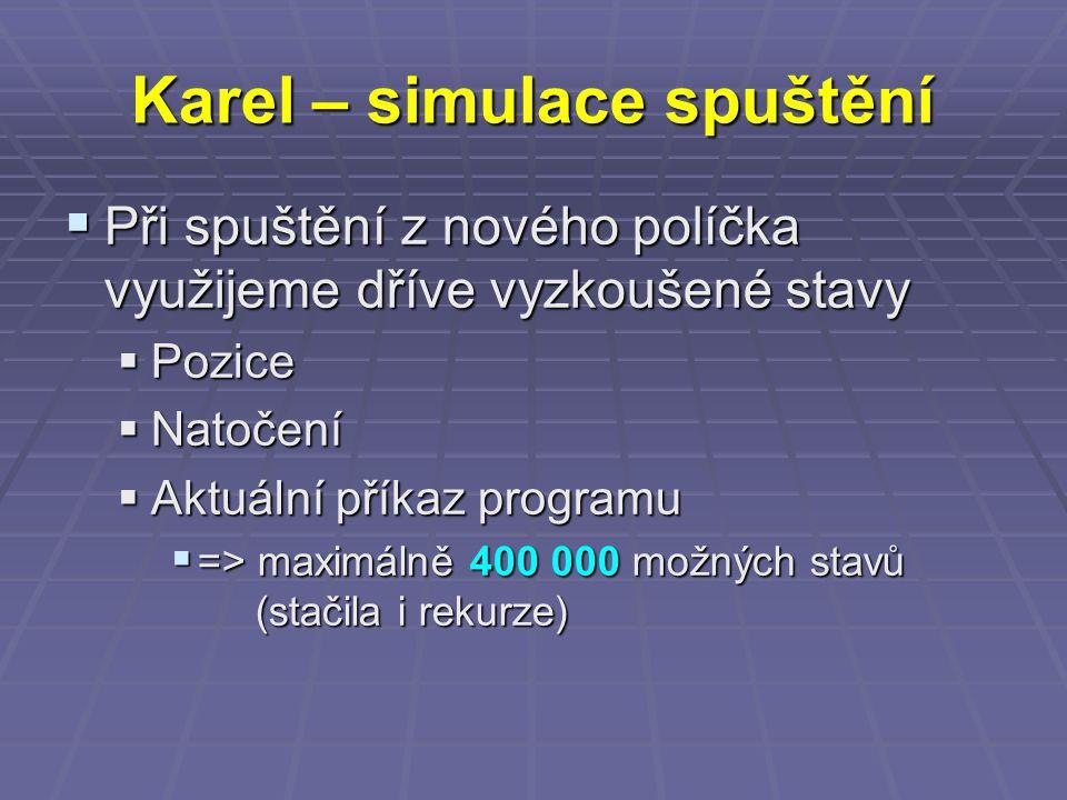 Karel – simulace spuštění  Při spuštění z nového políčka využijeme dříve vyzkoušené stavy  Pozice  Natočení  Aktuální příkaz programu  => maximál