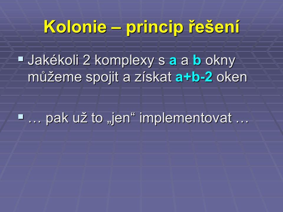 """Kolonie – princip řešení  Jakékoli 2 komplexy s a a b okny můžeme spojit a získat a+b-2 oken  … pak už to """"jen implementovat …"""
