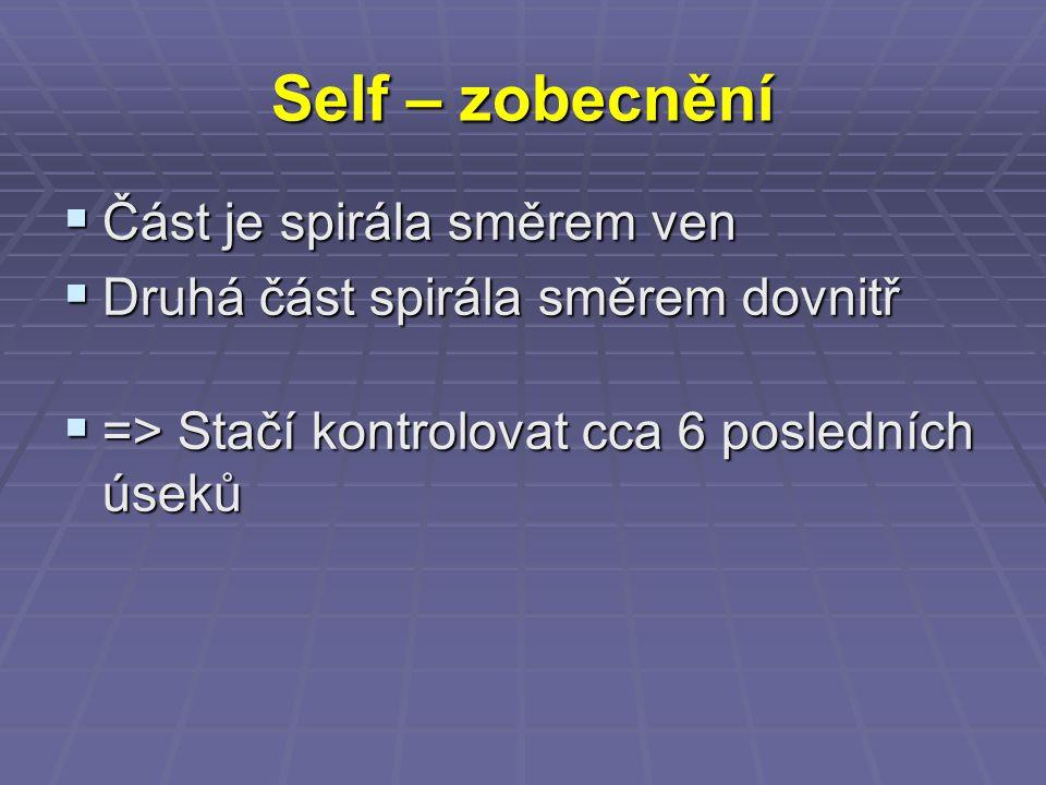 Self – zobecnění  Část je spirála směrem ven  Druhá část spirála směrem dovnitř  => Stačí kontrolovat cca 6 posledních úseků