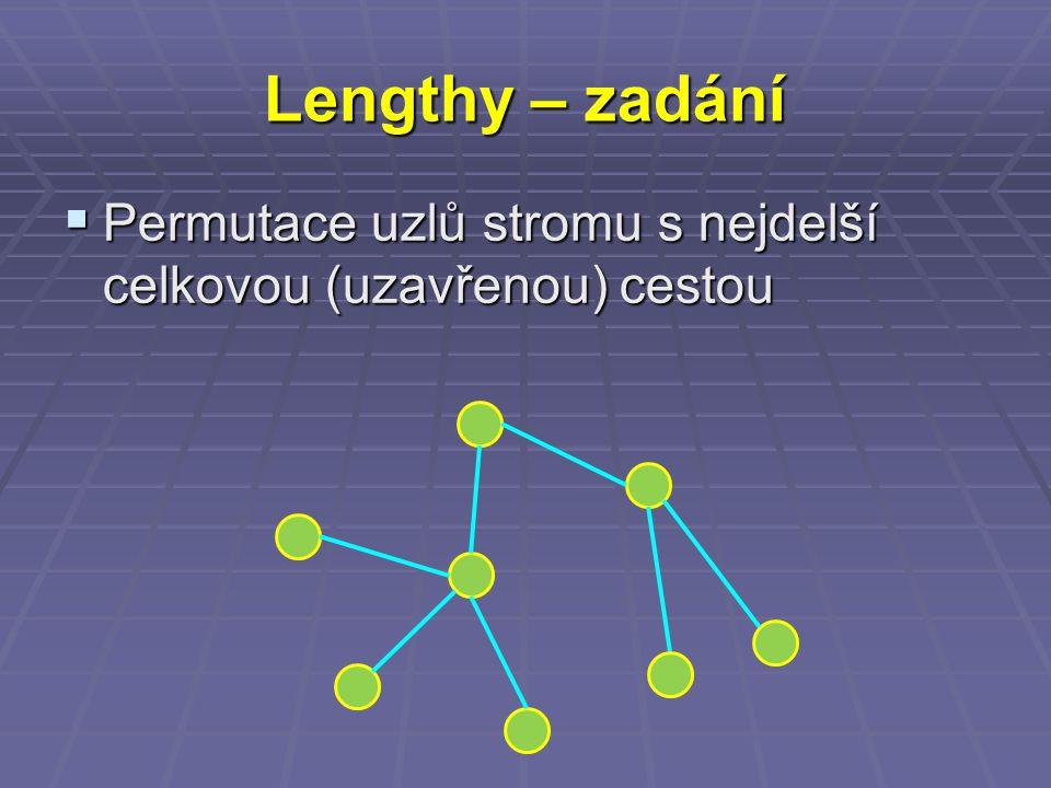 Lengthy – zadání  Permutace uzlů stromu s nejdelší celkovou (uzavřenou) cestou