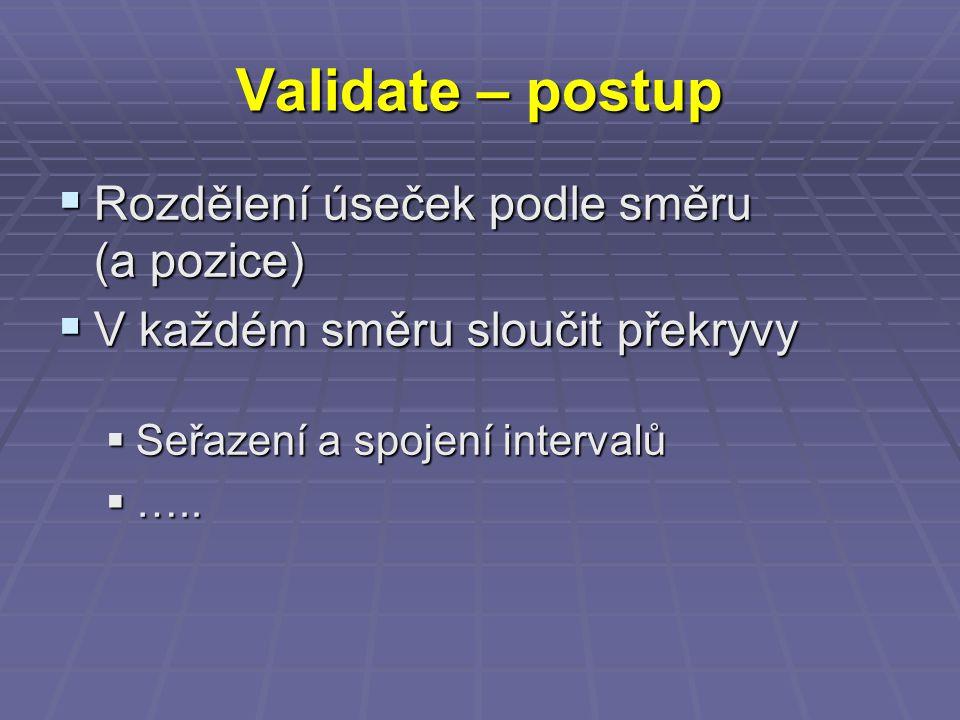 Validate – postup  Rozdělení úseček podle směru (a pozice)  V každém směru sloučit překryvy  Seřazení a spojení intervalů  …..
