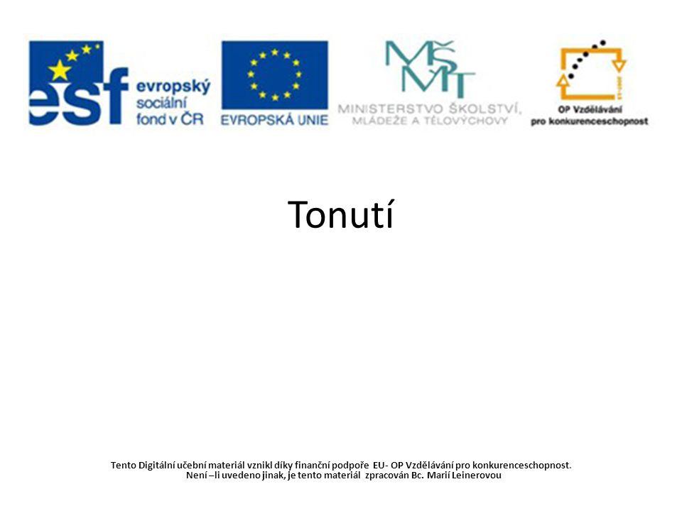 Tonutí Tento Digitální učební materiál vznikl díky finanční podpoře EU- OP Vzdělávání pro konkurenceschopnost.