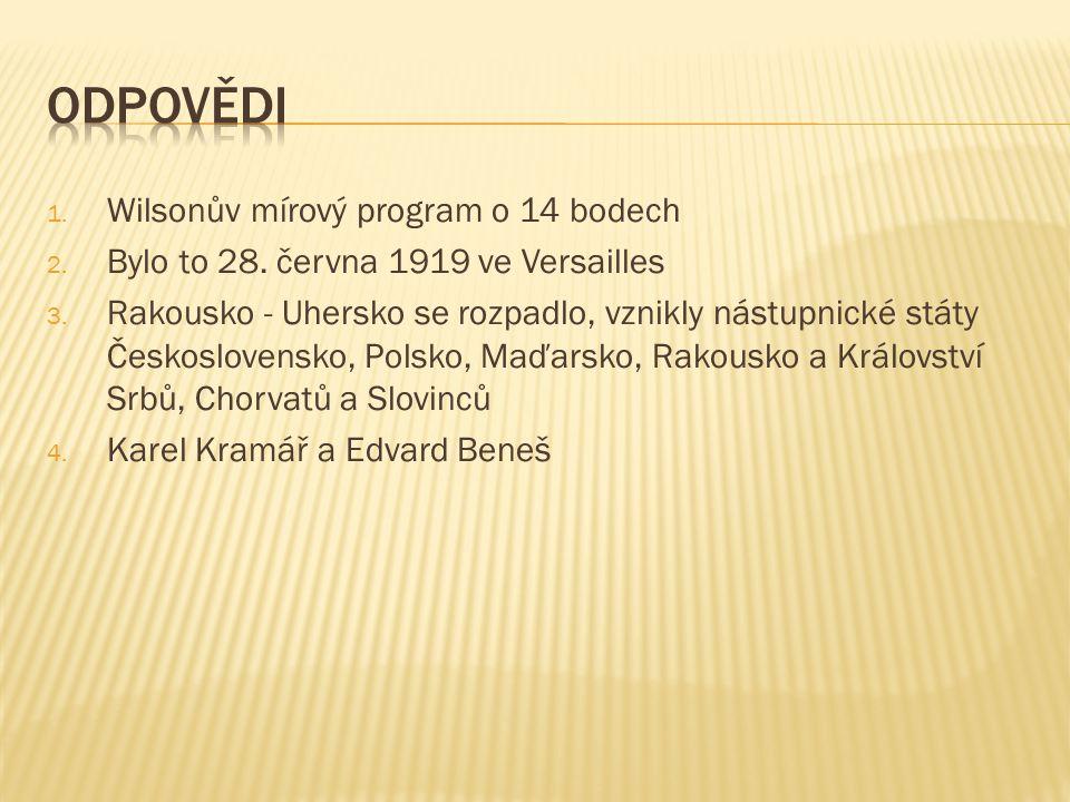 1. Wilsonův mírový program o 14 bodech 2. Bylo to 28. června 1919 ve Versailles 3. Rakousko - Uhersko se rozpadlo, vznikly nástupnické státy Českoslov